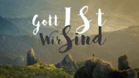 Gott ist - Wir sind